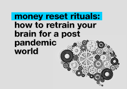 money reset rituals: how to retrain your brain for a post pandemic world